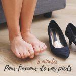 5 minutes pour soulager vos pieds fatigués